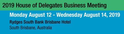 2019 IFDH House of Delegates Business Meeting, Monday August 12 – Wednesday August 14, 2019, Rydges South Bank Brisbane Hotel, South Brisbane, Australia