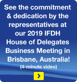 See the commitment & dedication by the representatives at our 2019 IFDH House of Delegates Business Meeting in Brisbane, Australia!