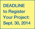DEADLINE to Register Your Project: June 1, 2014