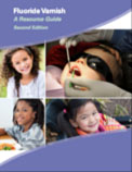 Fluoride Varnish: A Resource Guide