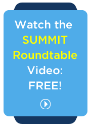 Watch the Summit Roundtable Video: FREE!